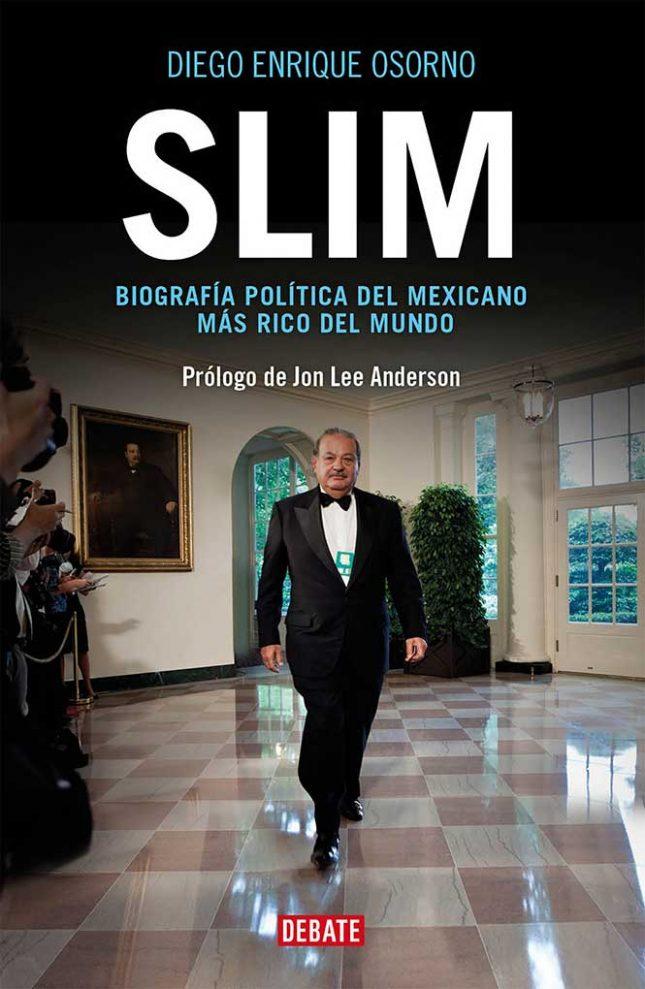 Slim: Biografía política del mexicano más rico del mundo - Diego Enrique Osorno